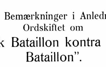 """Et Par Bemærkninger i Anledning af Ordskiftet om """"Dansk Bataillon kontra fransk Bataillon"""""""