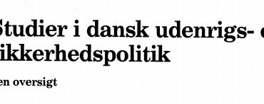 Studier i dansk udenrigs- og sikkerhedspolitik - en oversigt